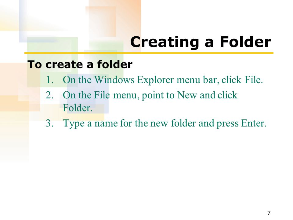 7 Creating a Folder To create a folder 1.On the Windows Explorer menu bar, click File.