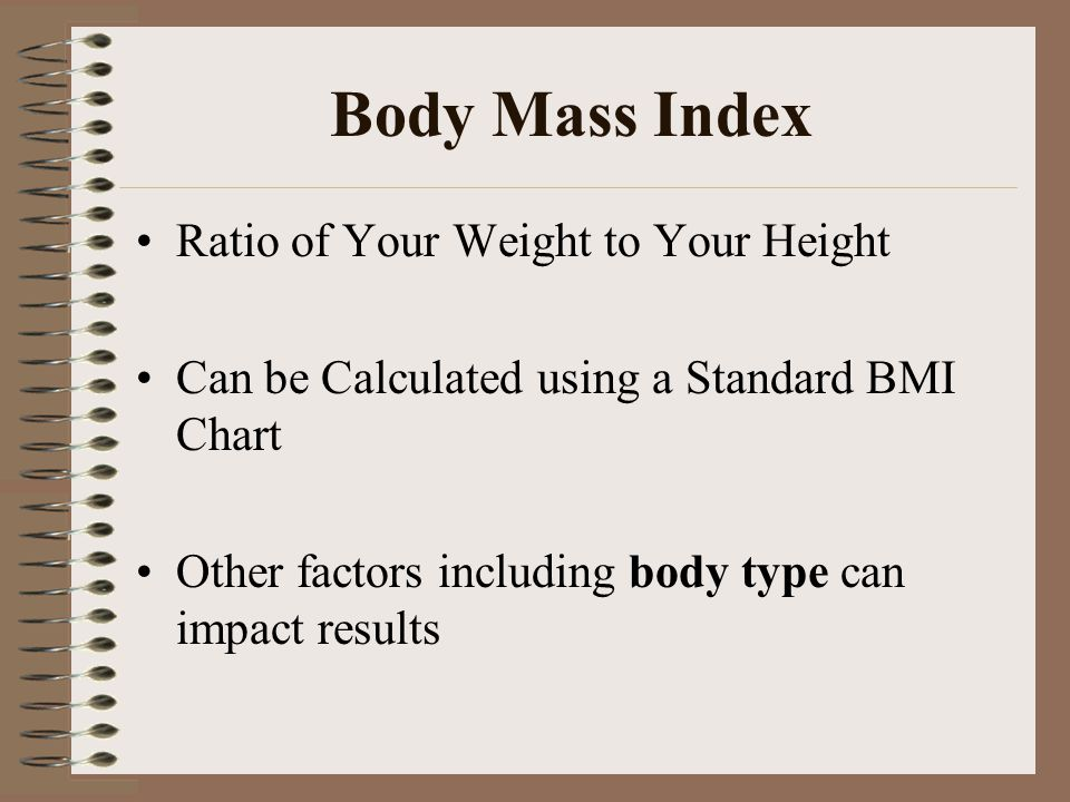 Body Mass Index Ratio of Your Weight to Your Height Can be Calculated using a Standard BMI Chart Other factors including body type can impact results