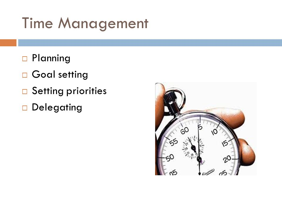 Time Management  Planning  Goal setting  Setting priorities  Delegating