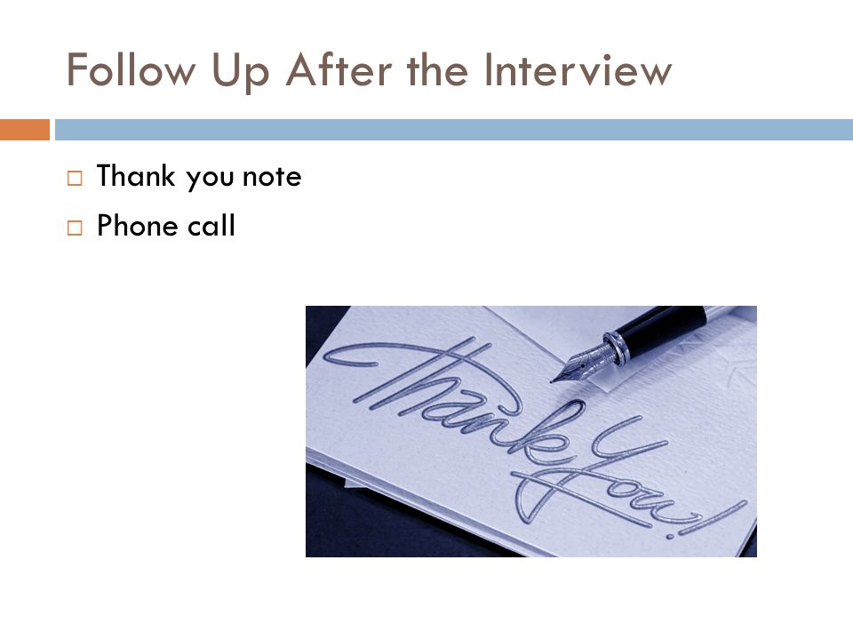Follow Up After the Interview  Thank you note  Phone call