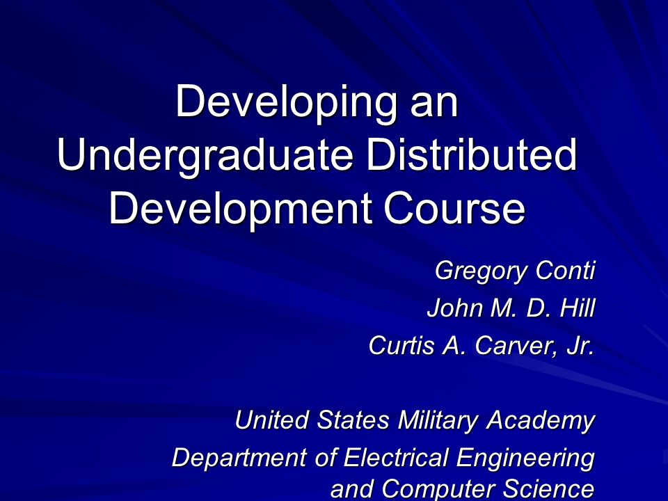 Developing an Undergraduate Distributed Development Course Gregory Conti John M.
