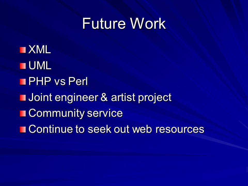 Future Work XMLUML PHP vs Perl Joint engineer & artist project Community service Continue to seek out web resources