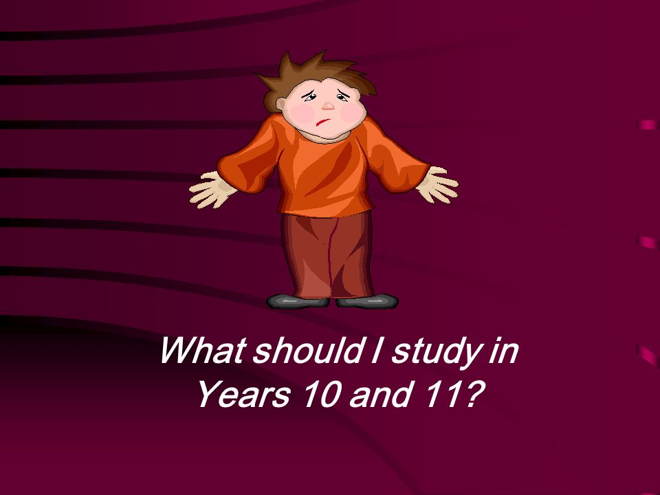 . What should I study in Years 10 and 11