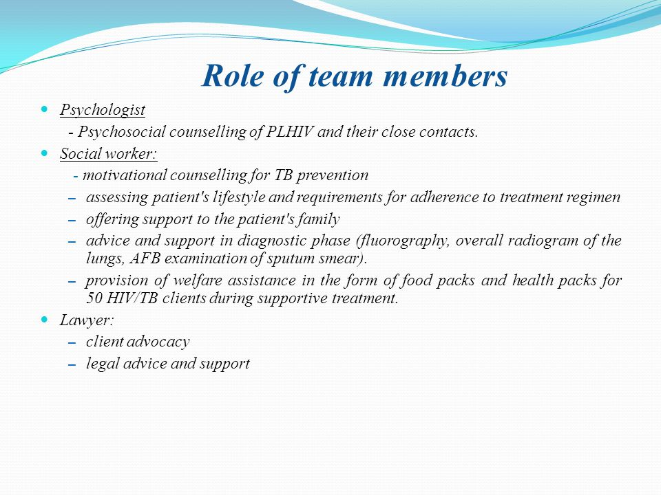 Role of team members Psychologist - Psychosocial counselling of PLHIV and their close contacts.