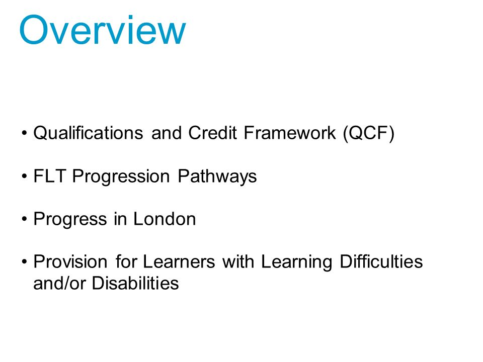 Qualifications and Credit Framework (QCF) FLT Progression Pathways Progress in London Provision for Learners with Learning Difficulties and/or Disabilities Overview