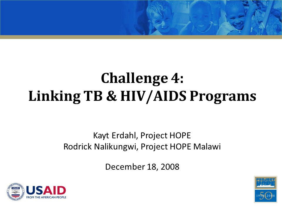 Challenge 4: Linking TB & HIV/AIDS Programs Kayt Erdahl, Project HOPE Rodrick Nalikungwi, Project HOPE Malawi December 18, 2008