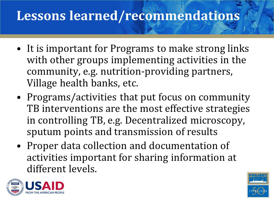 Lessons learned/recommendations It is important for Programs to make strong links with other groups implementing activities in the community, e.g.