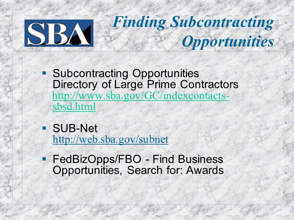 Finding Subcontracting Opportunities  Subcontracting Opportunities Directory of Large Prime Contractors   sbsd.html   sbsd.html  SUB-Net    FedBizOpps/FBO - Find Business Opportunities, Search for: Awards