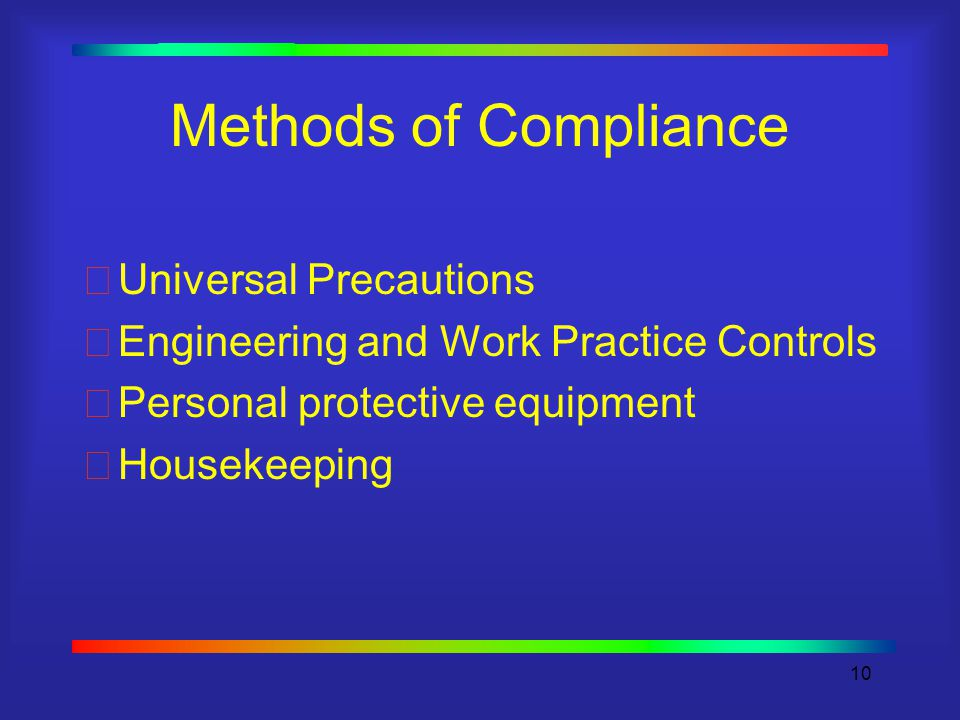 10 Methods of Compliance Universal Precautions Engineering and Work Practice Controls Personal protective equipment Housekeeping