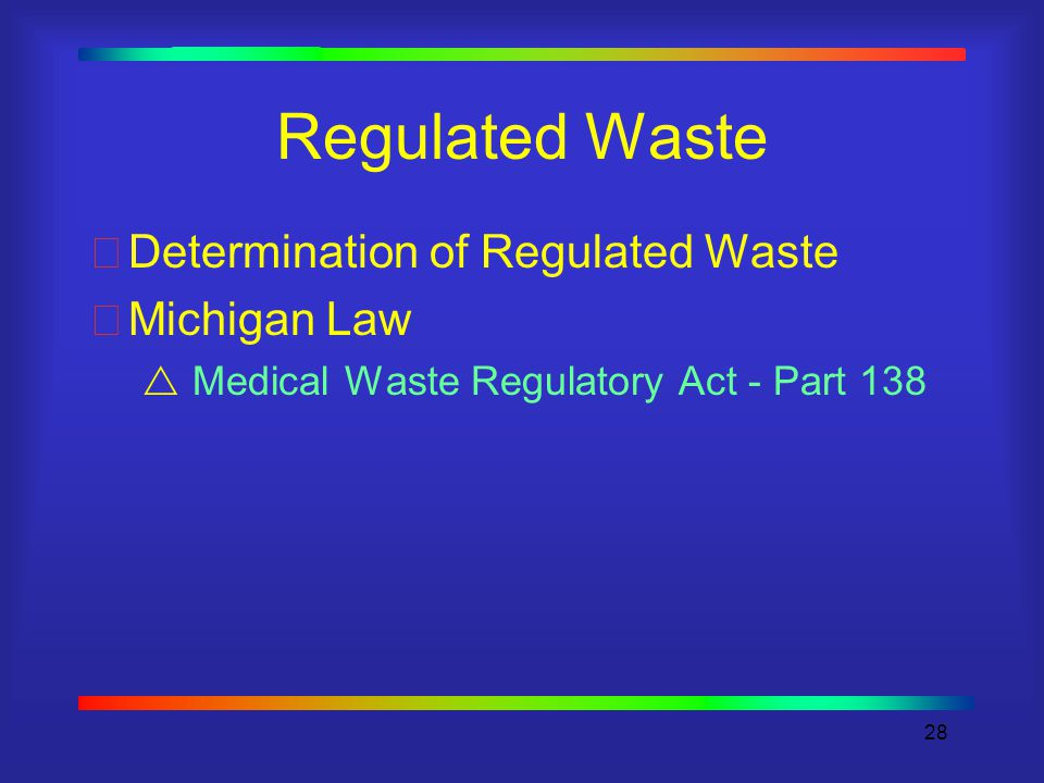28 Regulated Waste Determination of Regulated Waste Michigan Law  Medical Waste Regulatory Act - Part 138