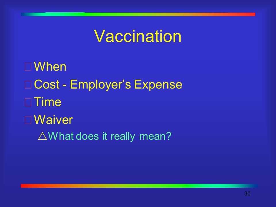 30 Vaccination When Cost - Employer's Expense Time Waiver  What does it really mean