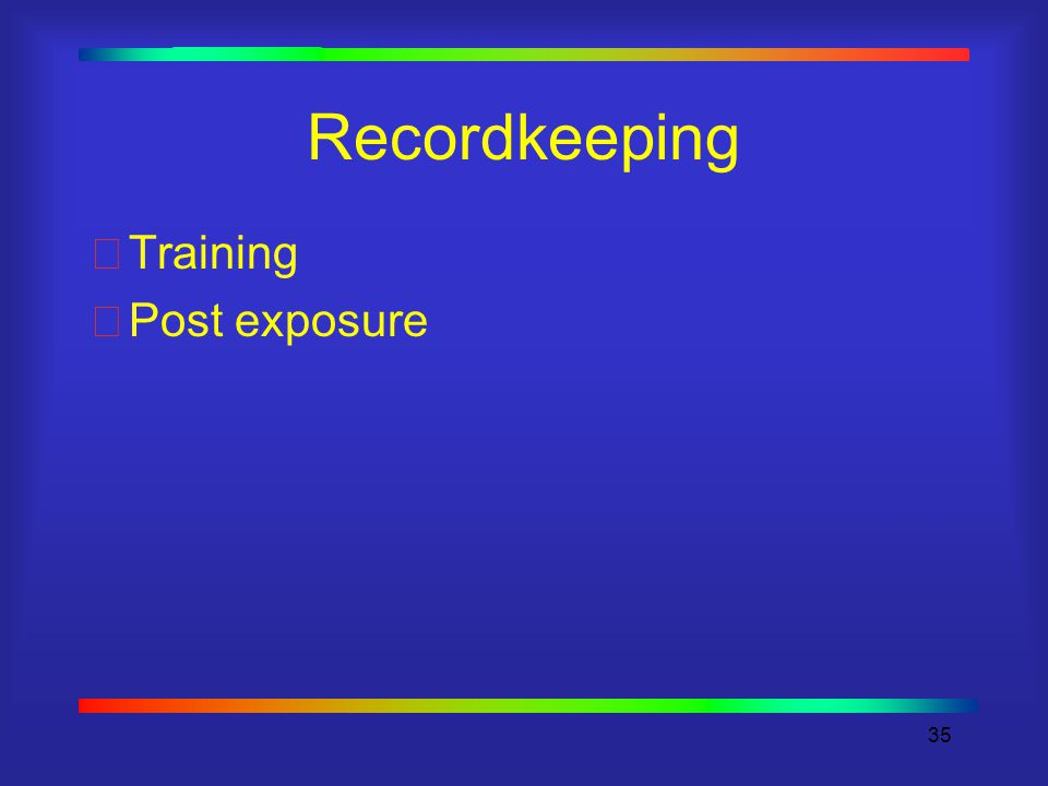 35 Recordkeeping Training Post exposure