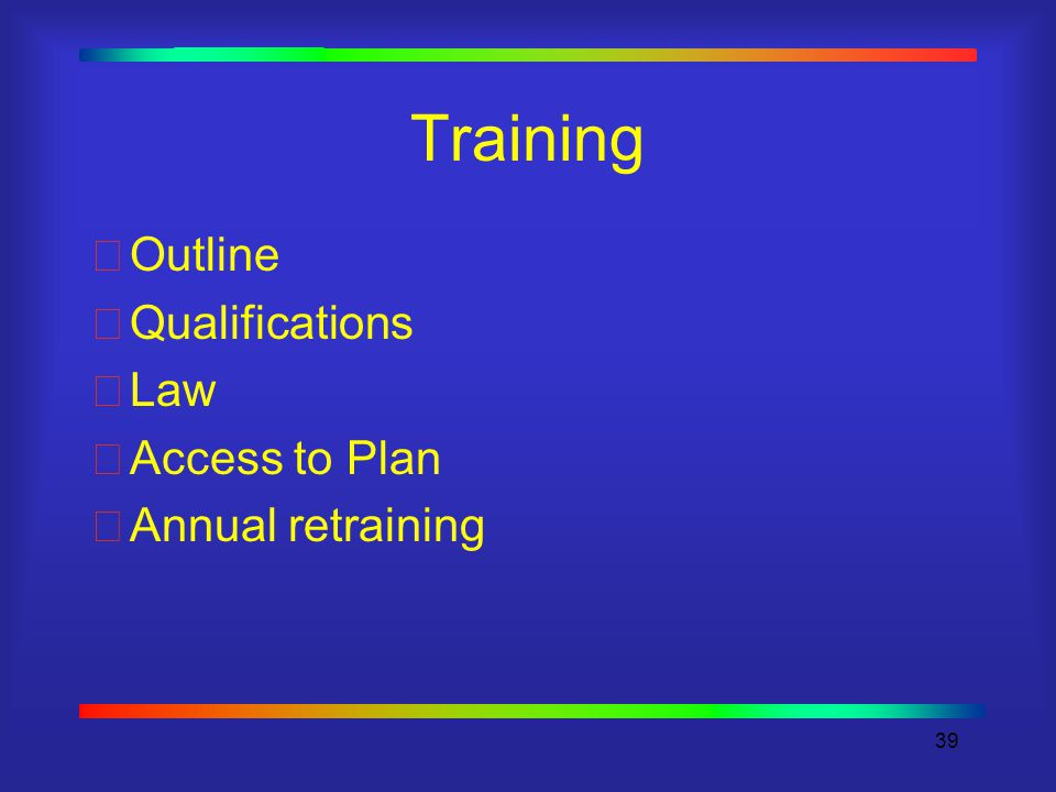 39 Training Outline Qualifications Law Access to Plan Annual retraining