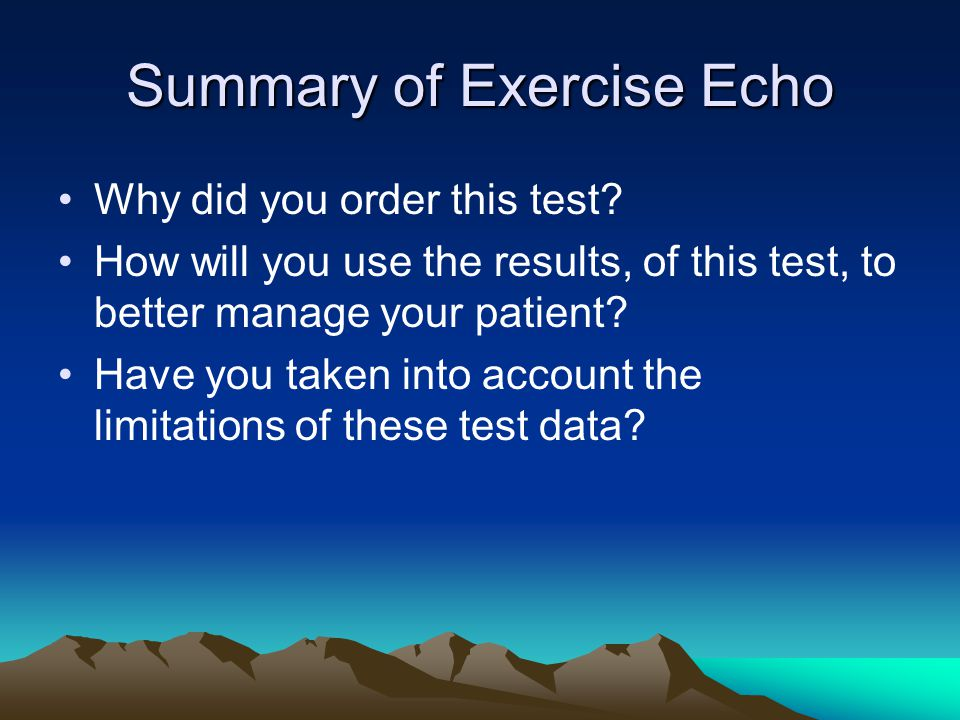 Summary of Exercise Echo Why did you order this test.