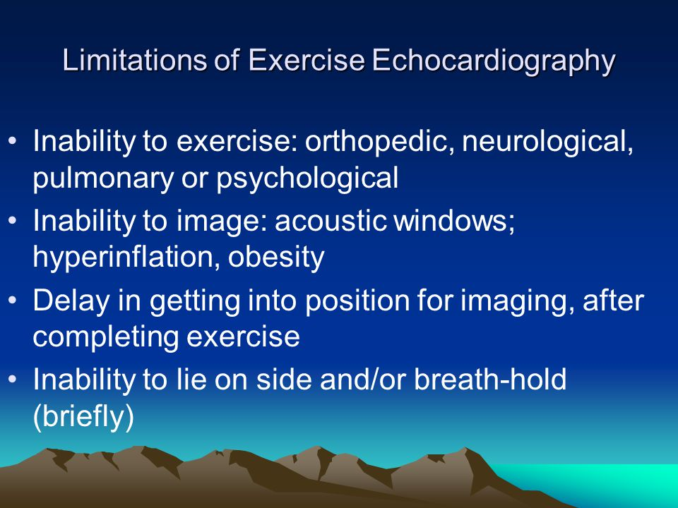 Limitations of Exercise Echocardiography Inability to exercise: orthopedic, neurological, pulmonary or psychological Inability to image: acoustic windows; hyperinflation, obesity Delay in getting into position for imaging, after completing exercise Inability to lie on side and/or breath-hold (briefly)