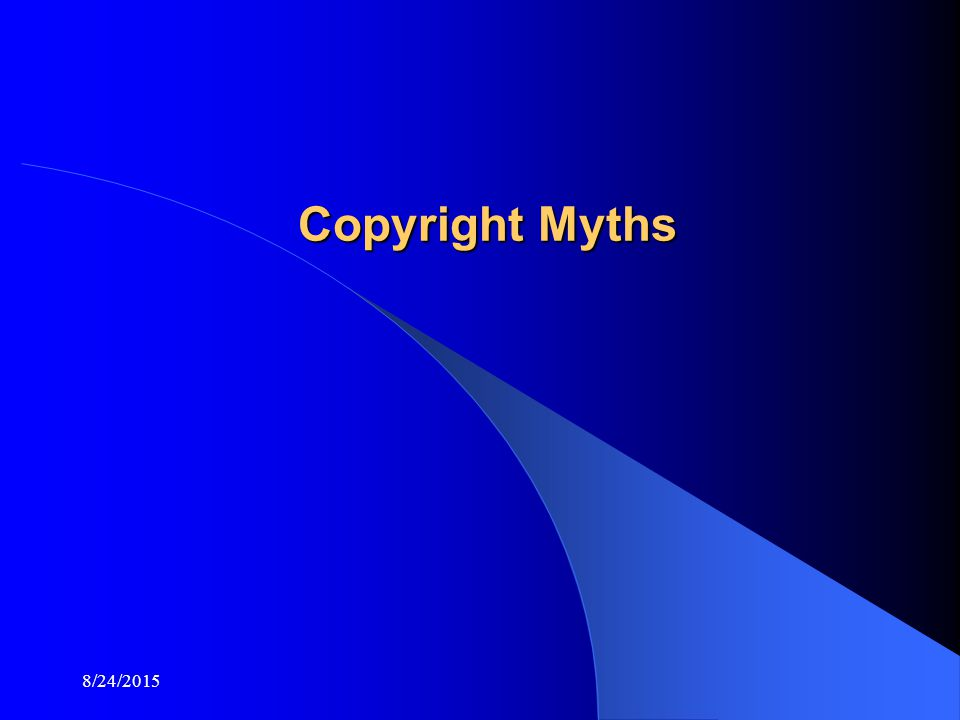 8/24/2015 Copyright Myths