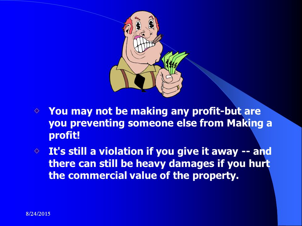 8/24/2015 You may not be making any profit-but are you preventing someone else from Making a profit.