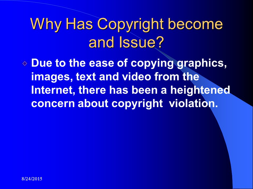 8/24/2015 Why Has Copyright become and Issue.