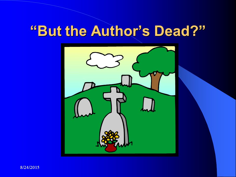 8/24/2015 But the Author's Dead