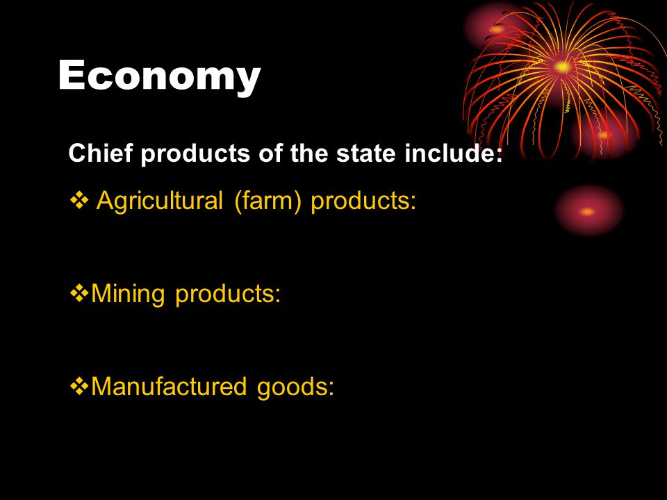 Economy Chief products of the state include:  Agricultural (farm) products:  Mining products:  Manufactured goods: