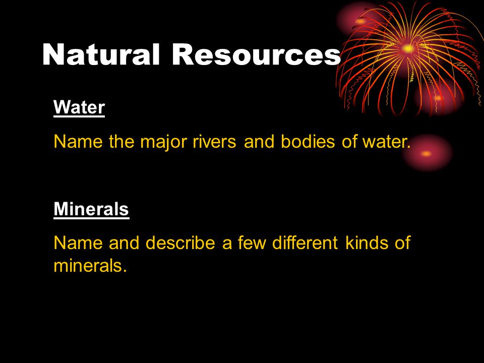 Natural Resources Water Name the major rivers and bodies of water.