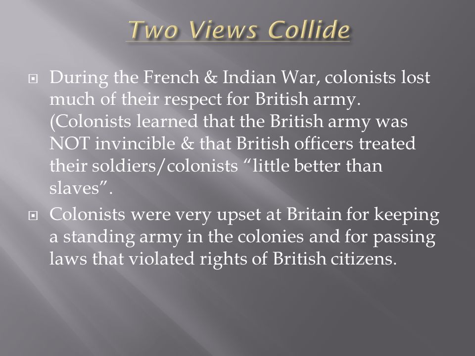  During the French & Indian War, colonists lost much of their respect for British army.