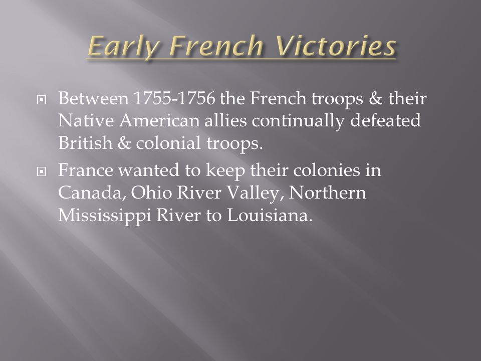  Between the French troops & their Native American allies continually defeated British & colonial troops.