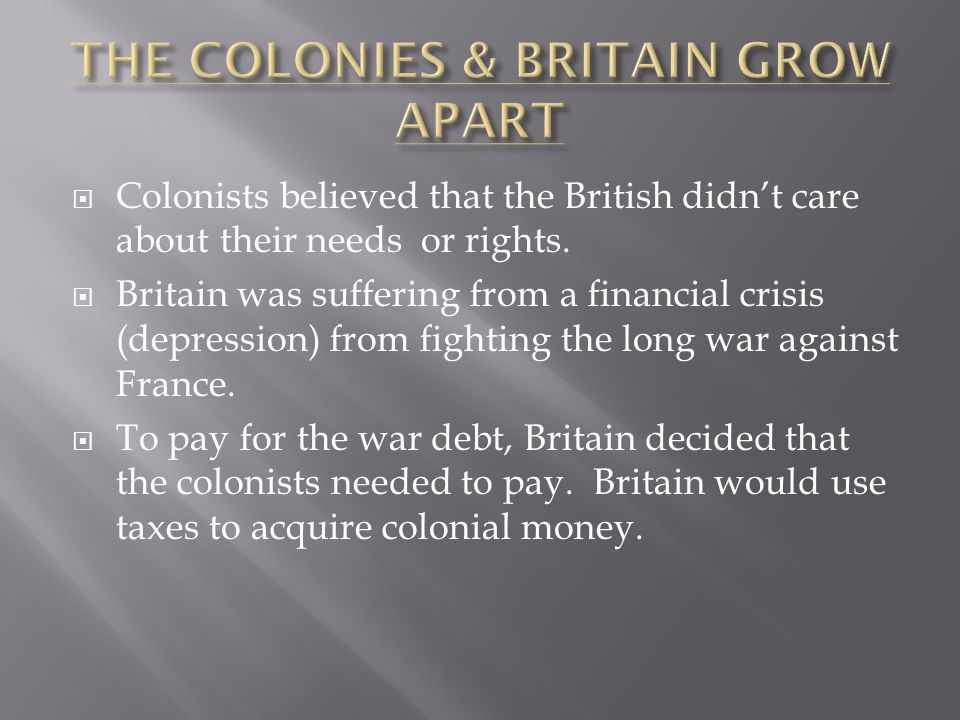  Colonists believed that the British didn't care about their needs or rights.