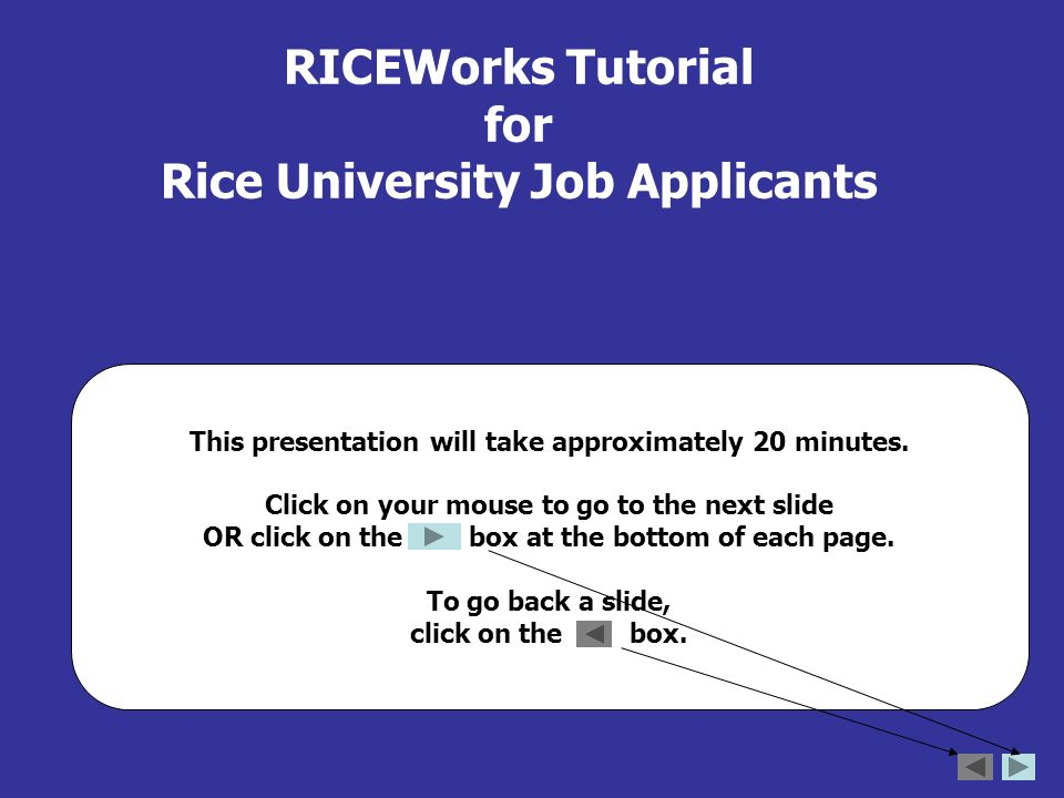 RICEWorks Tutorial for Rice University Job Applicants This presentation will take approximately 20 minutes.