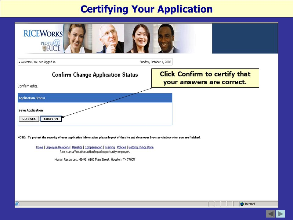 Certifying Your Application At this point you should review your application and if all is correct and accurate, click on CONTINUE save your Rice job application.