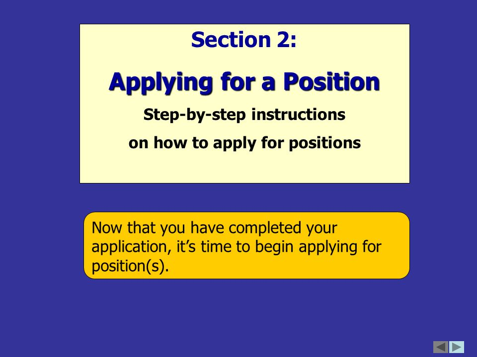 Now that you have completed your application, it's time to begin applying for position(s).