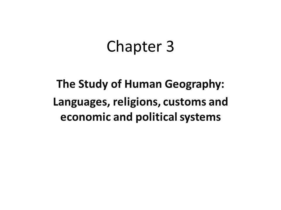 Chapter 3 The Study of Human Geography: Languages, religions, customs and economic and political systems