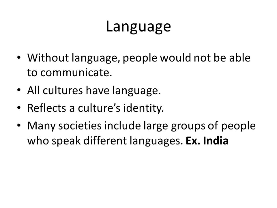 Language Without language, people would not be able to communicate.