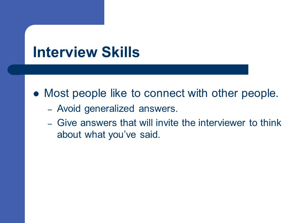 Interview Skills Most people like to connect with other people.