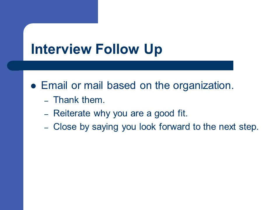 Interview Follow Up  or mail based on the organization.