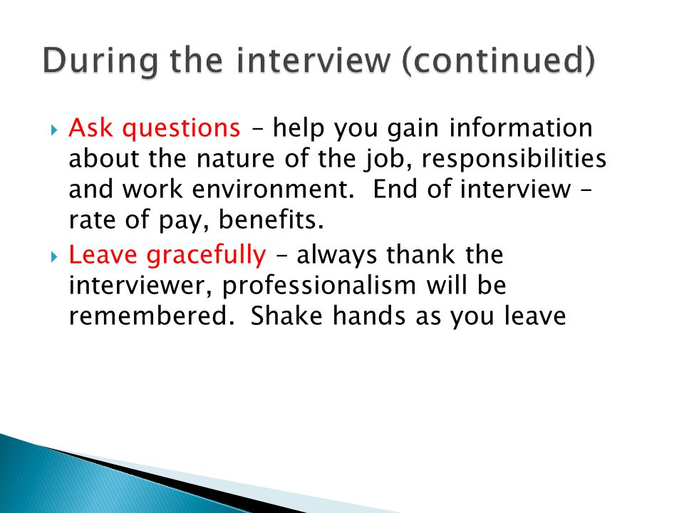  Ask questions – help you gain information about the nature of the job, responsibilities and work environment.