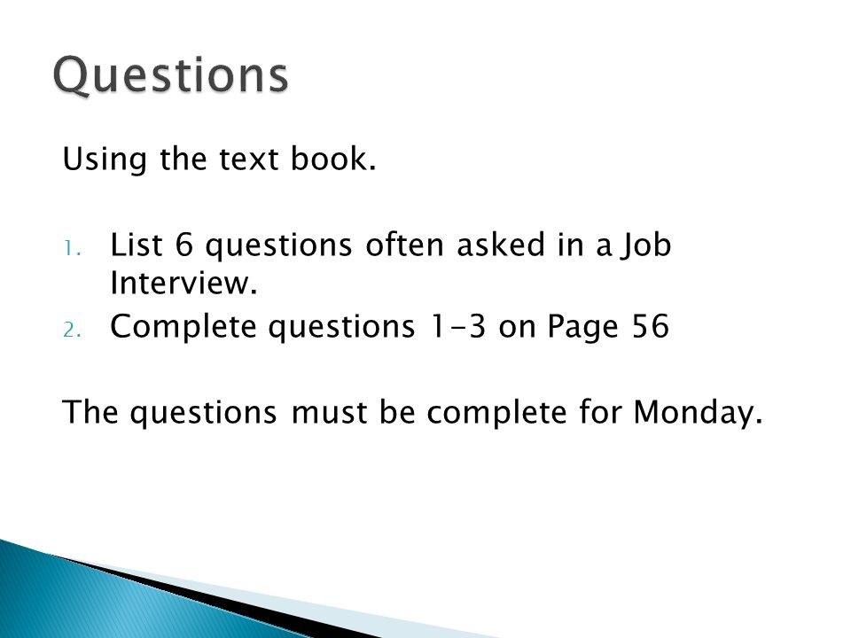 Using the text book. 1. List 6 questions often asked in a Job Interview.