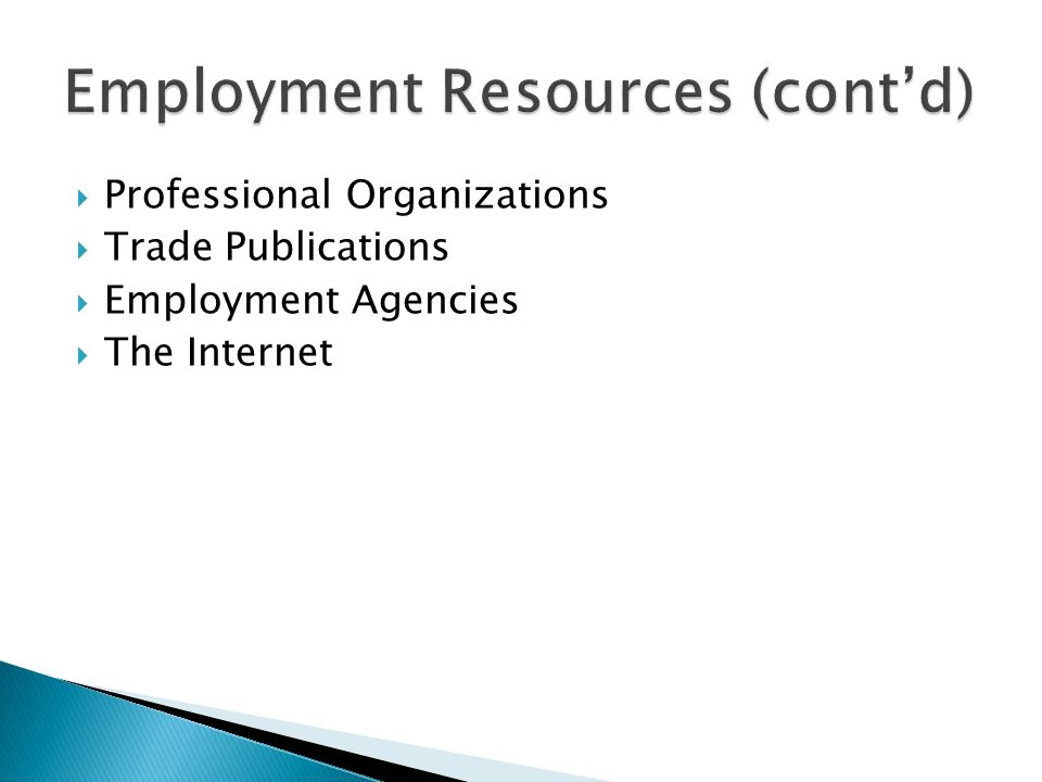  Professional Organizations  Trade Publications  Employment Agencies  The Internet