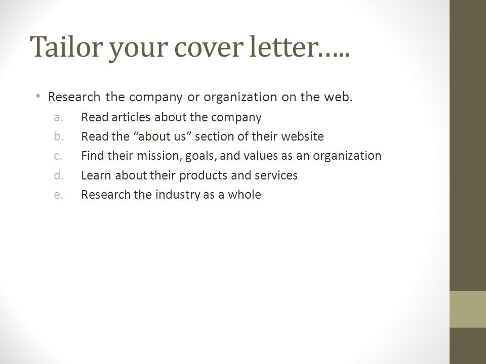 Tailor your cover letter….. Research the company or organization on the web.