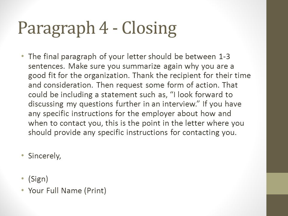 Paragraph 4 - Closing The final paragraph of your letter should be between 1-3 sentences.