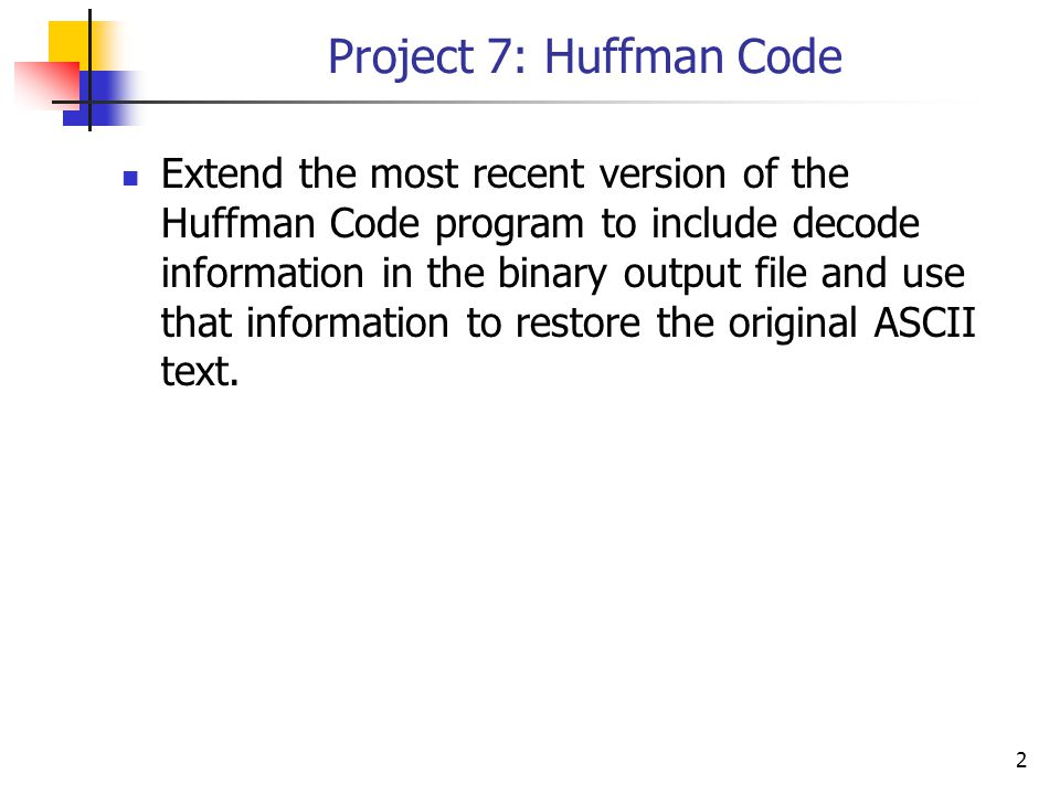 1 Project 7: Huffman Code  2 Extend the most recent version