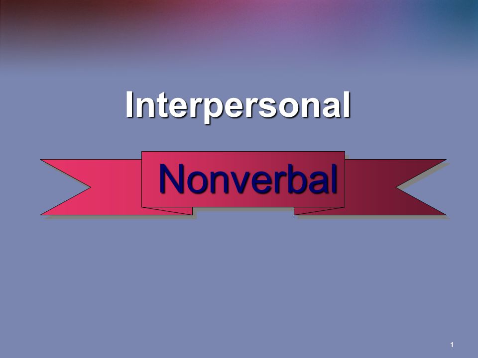 1 Interpersonal Interpersonal Nonverbal Nonverbal
