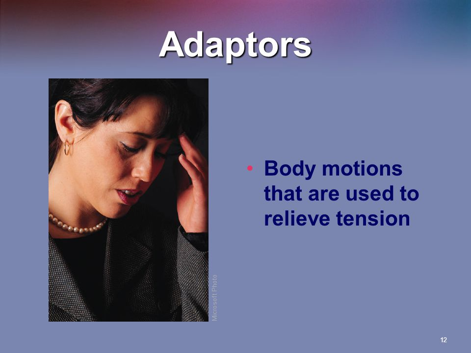 12 Adaptors Body motions that are used to relieve tension Microsoft Photo