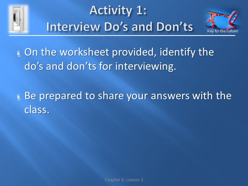 Key to the Future  On the worksheet provided, identify the do's and don'ts for interviewing.