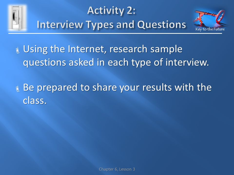 Key to the Future  Using the Internet, research sample questions asked in each type of interview.