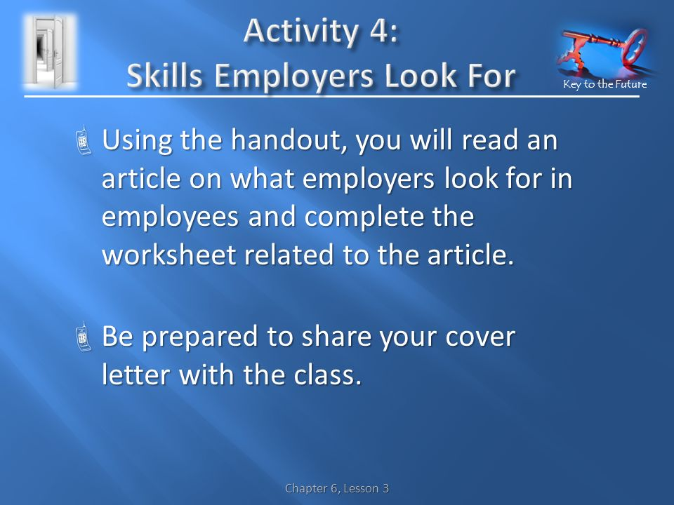 Key to the Future  Using the handout, you will read an article on what employers look for in employees and complete the worksheet related to the article.
