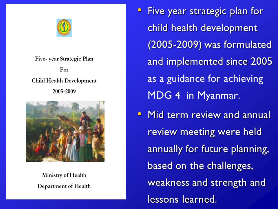 Five year strategic plan for child health development ( ) was formulated and implemented since 2005.