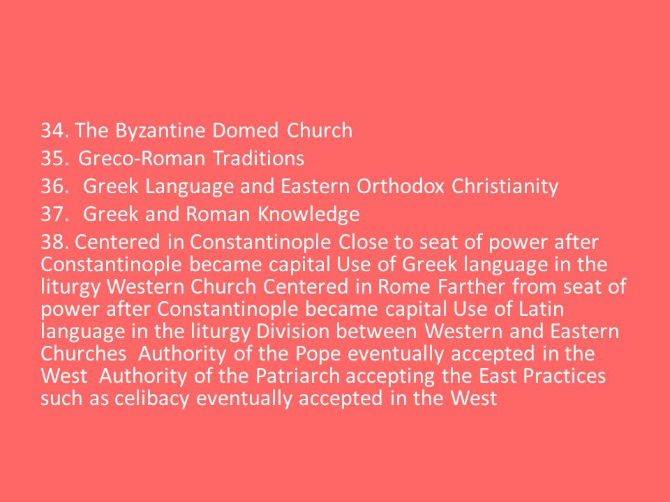 34. The Byzantine Domed Church 35.Greco-Roman Traditions 36.