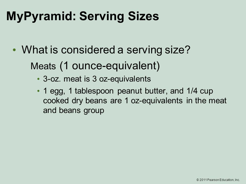 © 2011 Pearson Education, Inc. MyPyramid: Serving Sizes What is considered a serving size.