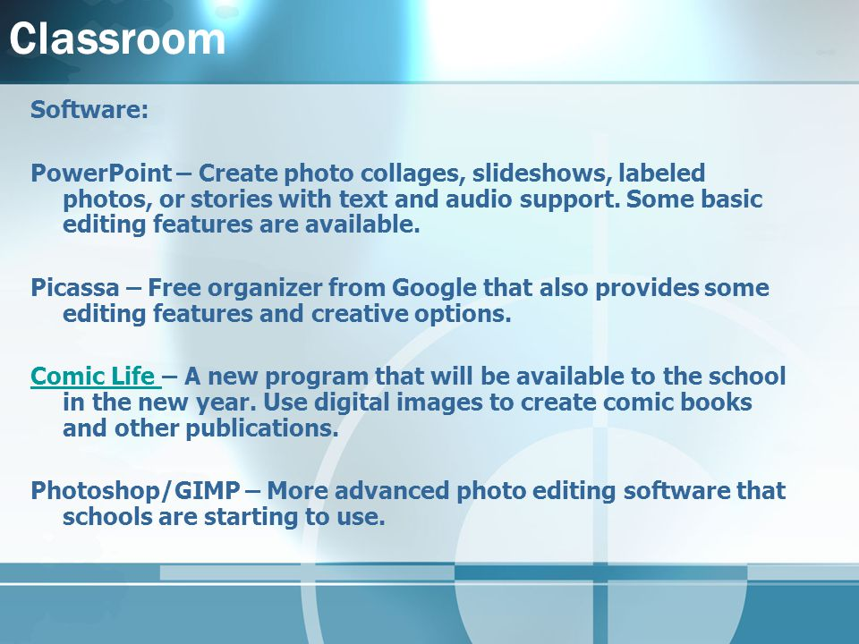 Classroom Software: PowerPoint – Create photo collages, slideshows, labeled photos, or stories with text and audio support.